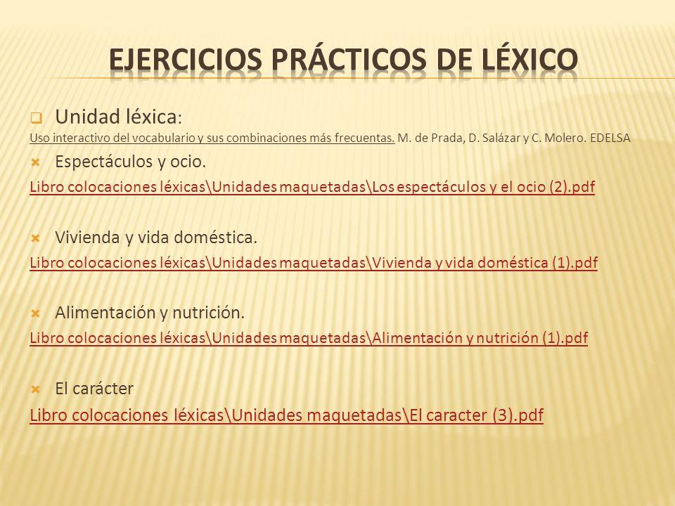 Unidad léxica : Uso interactivo del vocabulario y sus combinaciones más frecuentas. M. de Prada, D. Salázar y C. Molero. EDELSA Espectáculos y ocio. L