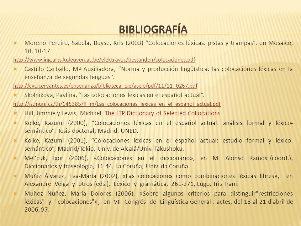 Moreno Pereiro, Sabela, Buyse, Kris (2003) Colocaciones léxicas: pistas y trampas. en Mosaico, 10, 10-17 http://wwwling.arts.kuleuven.ac.be/elektravoc