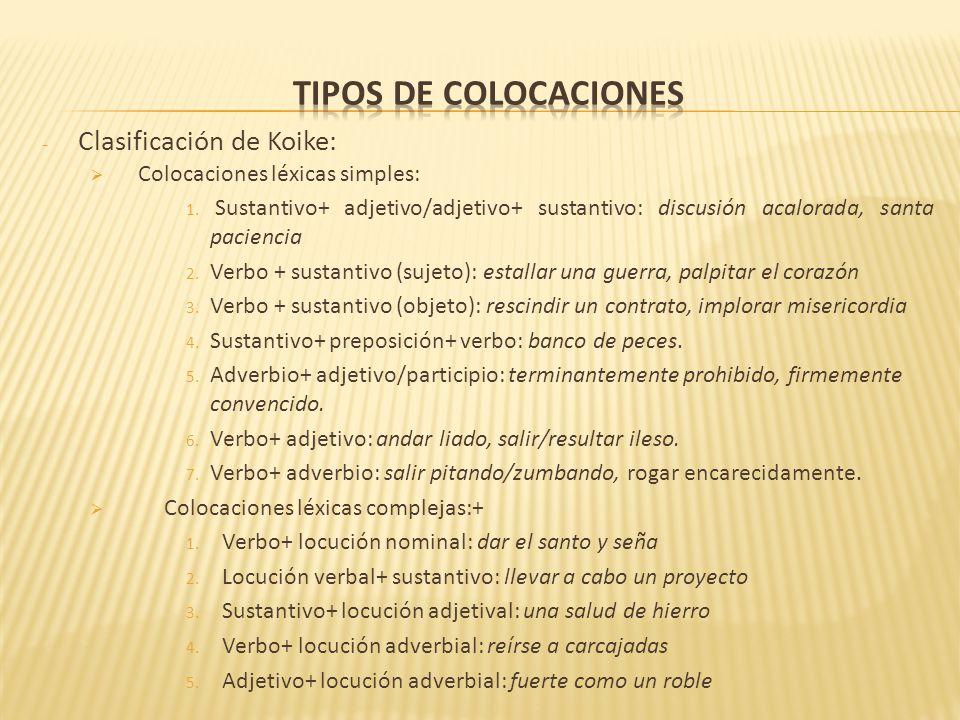 - Clasificación de Koike: Colocaciones léxicas simples: 1. Sustantivo+ adjetivo/adjetivo+ sustantivo: discusión acalorada, santa paciencia 2. Verbo +