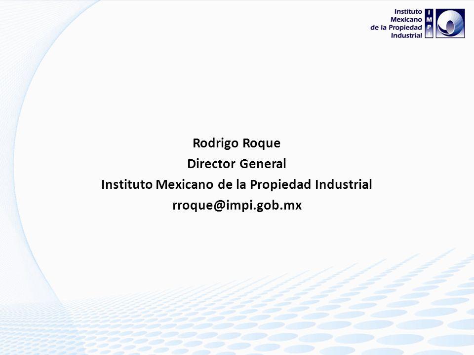 Rodrigo Roque Director General Instituto Mexicano de la Propiedad Industrial rroque@impi.gob.mx