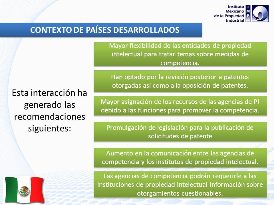 CONTEXTO DE PAÍSES DESARROLLADOS Esta interacción ha generado las recomendaciones siguientes: Mayor flexibilidad de las entidades de propiedad intelectual para tratar temas sobre medidas de competencia.