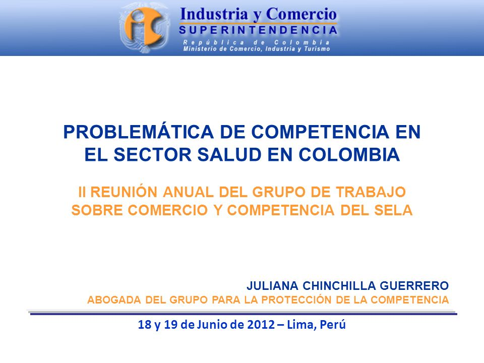 Superintendencia de Industria y Comercio PROBLEMÁTICA DE COMPETENCIA EN EL SECTOR SALUD EN COLOMBIA II REUNIÓN ANUAL DEL GRUPO DE TRABAJO SOBRE COMERC