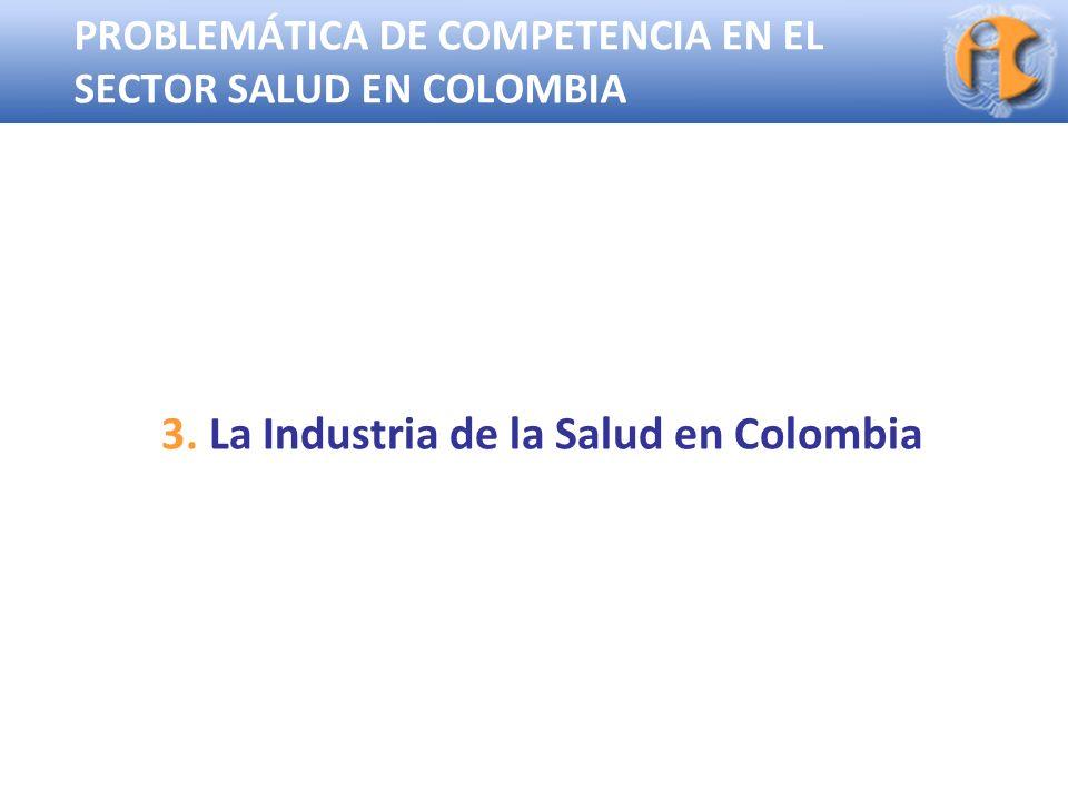Superintendencia de Industria y Comercio PROBLEMÁTICA DE COMPETENCIA EN EL SECTOR SALUD EN COLOMBIA 3. La Industria de la Salud en Colombia