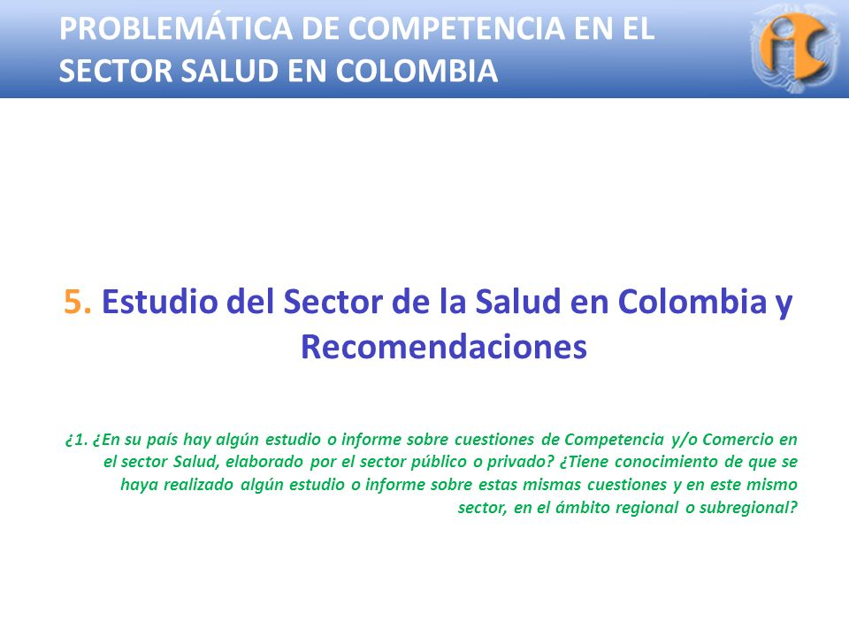 Superintendencia de Industria y Comercio PROBLEMÁTICA DE COMPETENCIA EN EL SECTOR SALUD EN COLOMBIA 5. Estudio del Sector de la Salud en Colombia y Re