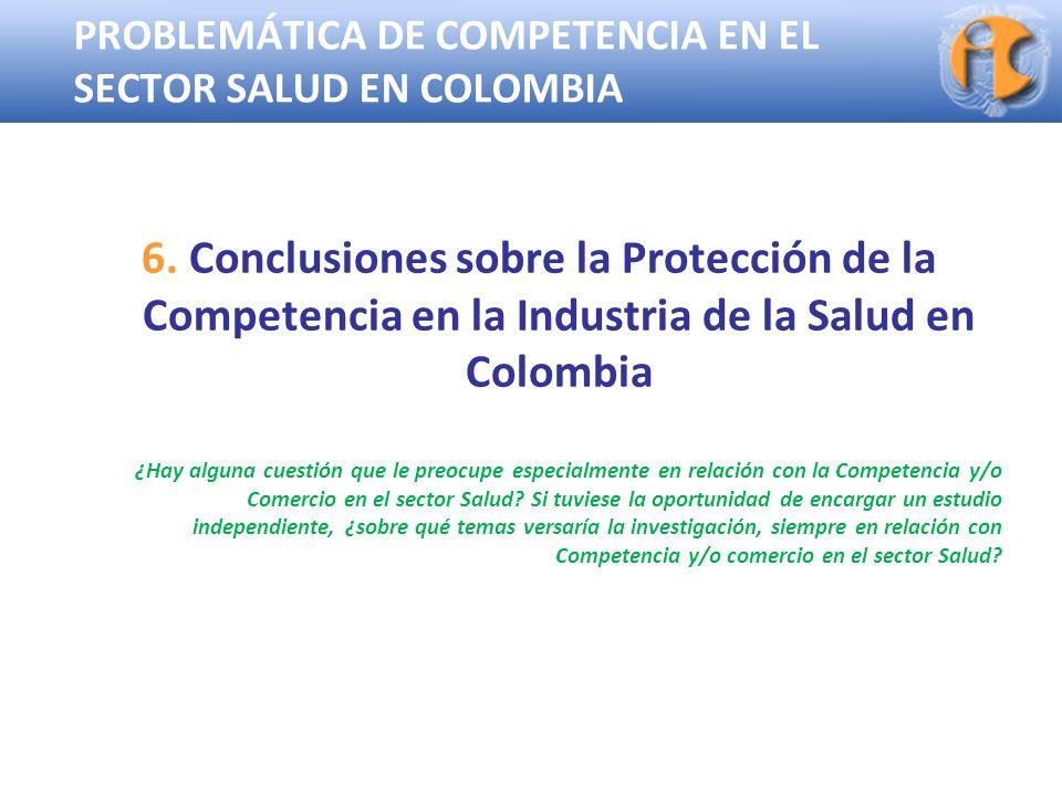 Superintendencia de Industria y Comercio PROBLEMÁTICA DE COMPETENCIA EN EL SECTOR SALUD EN COLOMBIA 6. Conclusiones sobre la Protección de la Competen