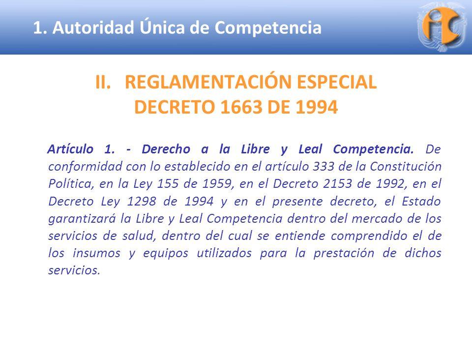 Superintendencia de Industria y Comercio II.REGLAMENTACIÓN ESPECIAL DECRETO 1663 DE 1994 Artículo 1. - Derecho a la Libre y Leal Competencia. De confo