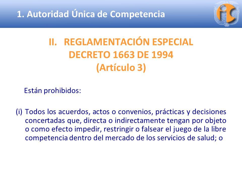 Superintendencia de Industria y Comercio II.REGLAMENTACIÓN ESPECIAL DECRETO 1663 DE 1994 (Artículo 3) Están prohibidos: (i)Todos los acuerdos, actos o