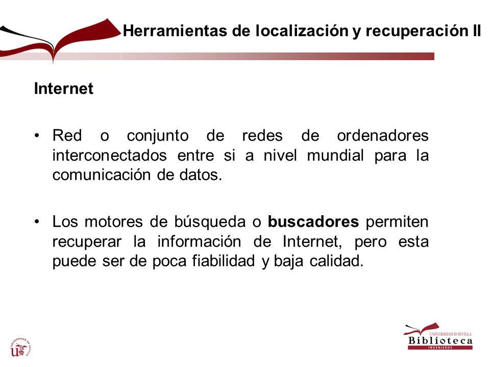 Herramientas de localización y recuperación II Internet Red o conjunto de redes de ordenadores interconectados entre si a nivel mundial para la comuni
