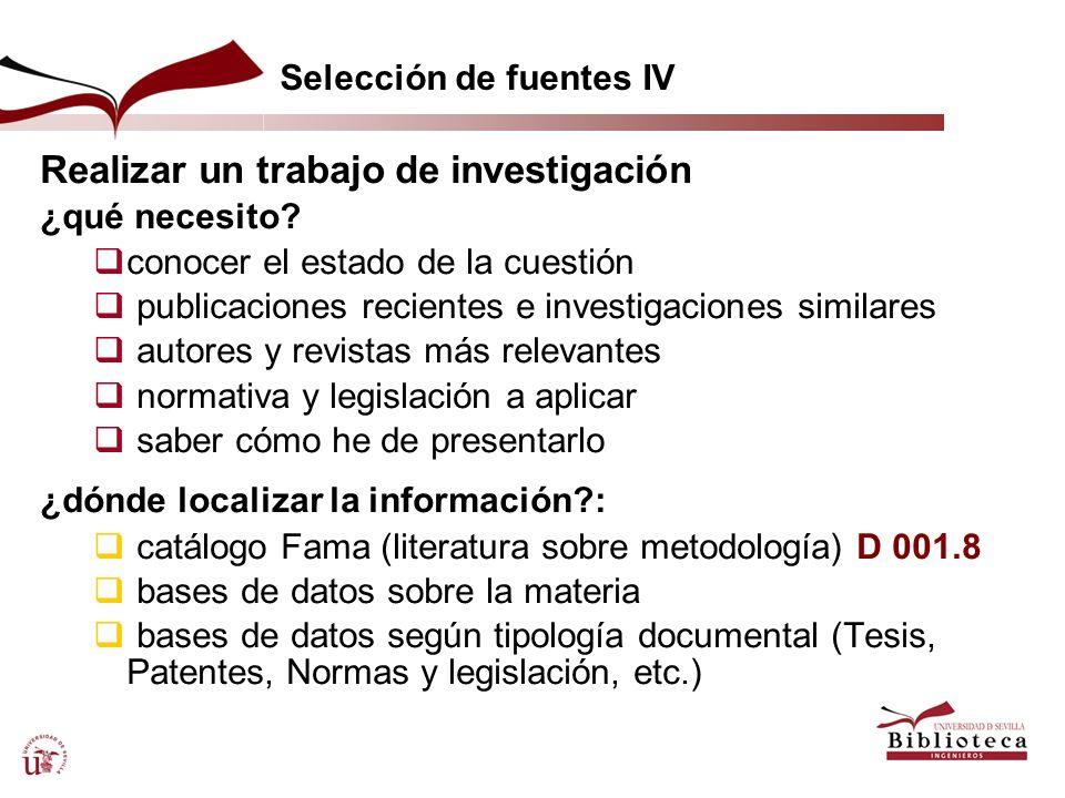 Selección de fuentes IV Realizar un trabajo de investigación ¿qué necesito? conocer el estado de la cuestión publicaciones recientes e investigaciones