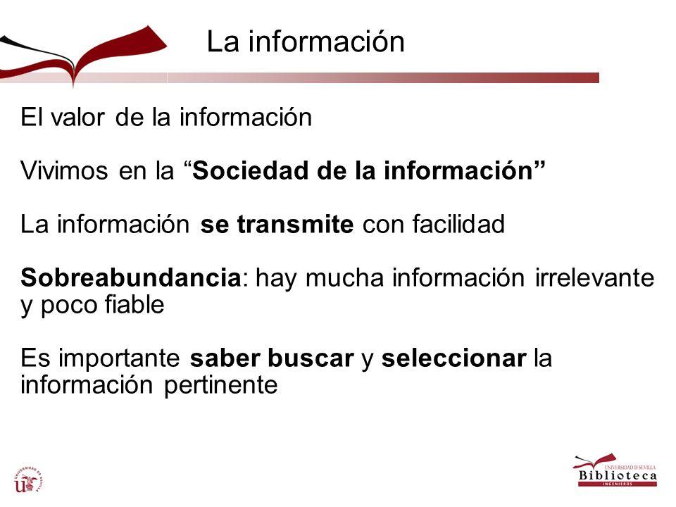 La información El valor de la información Vivimos en la Sociedad de la información La información se transmite con facilidad Sobreabundancia: hay much
