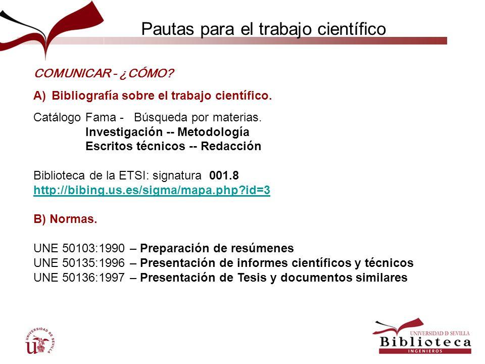 COMUNICAR - ¿CÓMO? A)Bibliografía sobre el trabajo científico. Catálogo Fama - Búsqueda por materias. Investigación -- Metodología Escritos técnicos -
