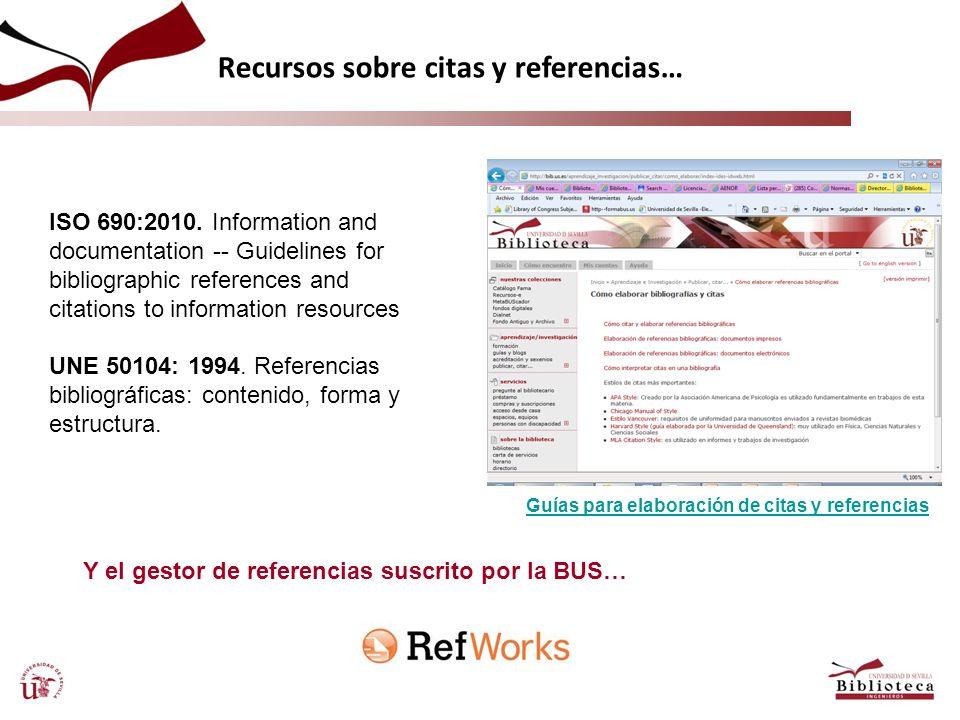 Guías para elaboración de citas y referencias Y el gestor de referencias suscrito por la BUS… Recursos sobre citas y referencias… ISO 690:2010. Inform