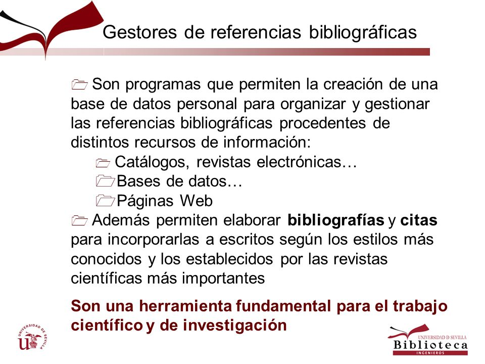 Son programas que permiten la creación de una base de datos personal para organizar y gestionar las referencias bibliográficas procedentes de distinto