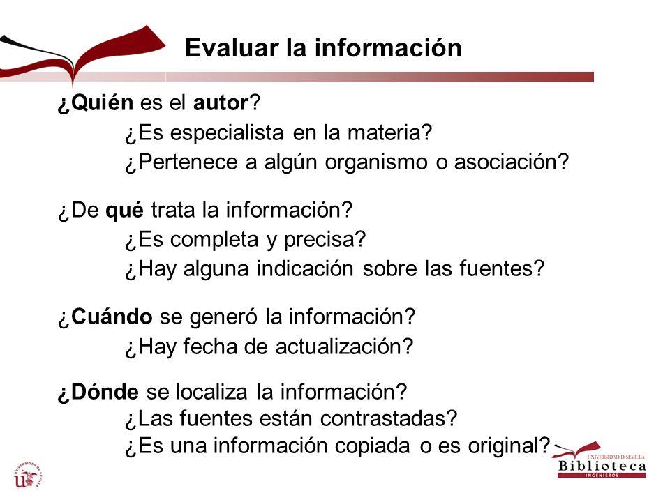 Evaluar la información ¿Quién es el autor? ¿Es especialista en la materia? ¿Pertenece a algún organismo o asociación? ¿De qué trata la información? ¿E