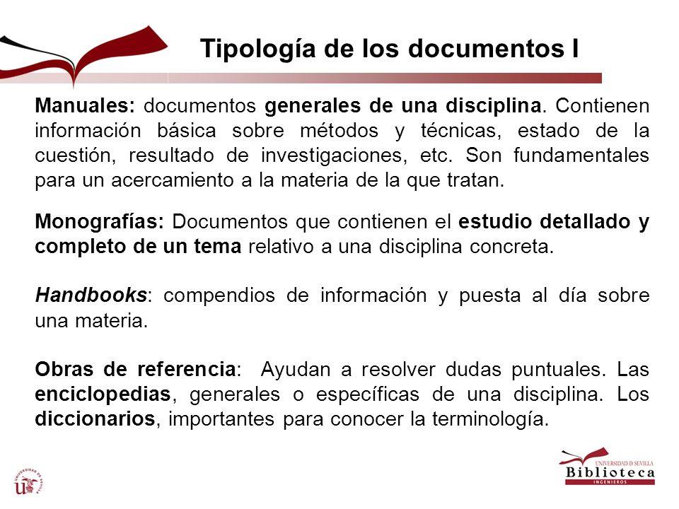 Tipología de los documentos I Manuales: documentos generales de una disciplina. Contienen información básica sobre métodos y técnicas, estado de la cu