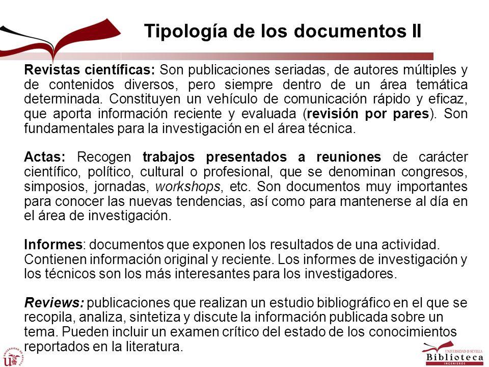 Tipología de los documentos II Revistas científicas: Son publicaciones seriadas, de autores múltiples y de contenidos diversos, pero siempre dentro de