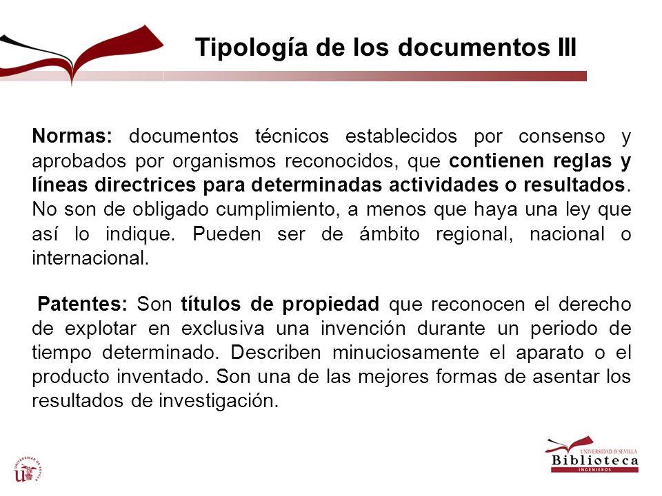 Tipología de los documentos III Normas: documentos técnicos establecidos por consenso y aprobados por organismos reconocidos, que contienen reglas y l