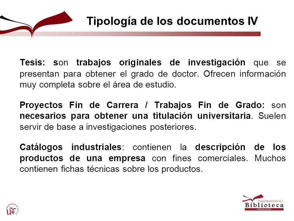 Tipología de los documentos IV Tesis: son trabajos originales de investigación que se presentan para obtener el grado de doctor. Ofrecen información m