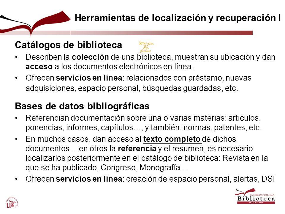 Herramientas de localización y recuperación I Catálogos de biblioteca Describen la colección de una biblioteca, muestran su ubicación y dan acceso a l
