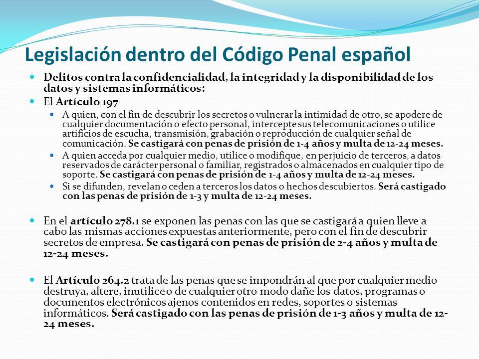 Legislación dentro del Código Penal español Delitos contra la confidencialidad, la integridad y la disponibilidad de los datos y sistemas informáticos