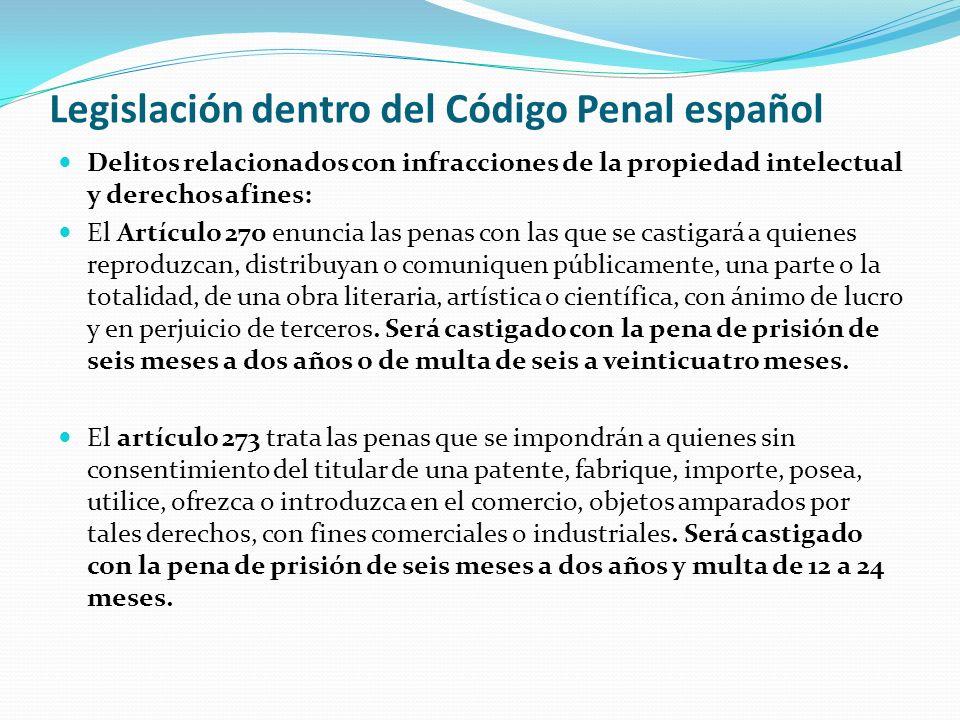 Legislación dentro del Código Penal español Delitos relacionados con infracciones de la propiedad intelectual y derechos afines: El Artículo 270 enunc
