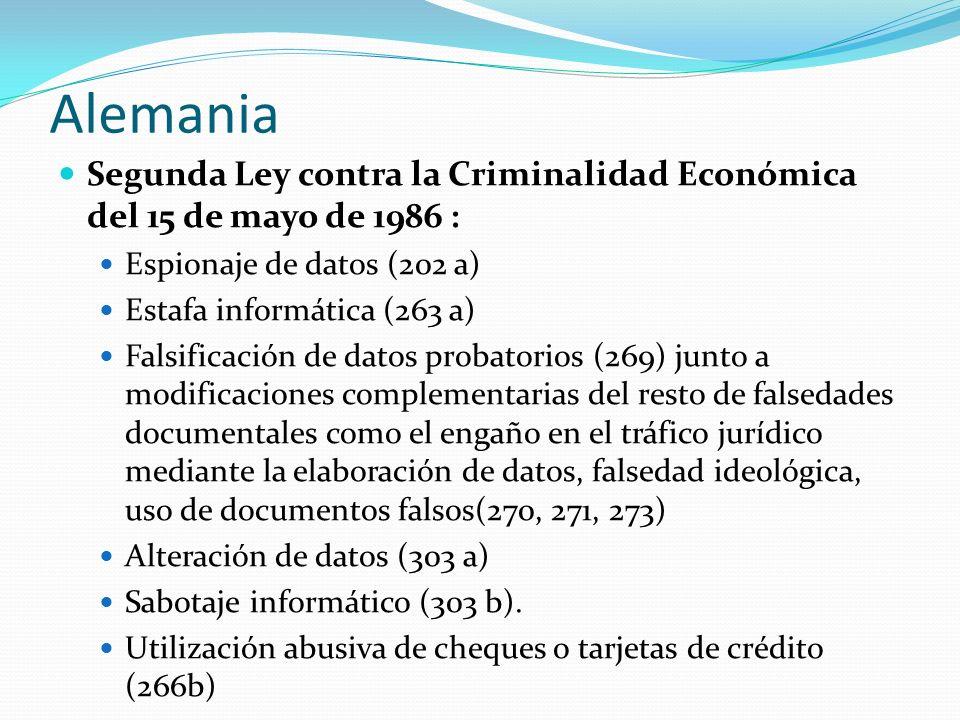 Alemania Segunda Ley contra la Criminalidad Económica del 15 de mayo de 1986 : Espionaje de datos (202 a) Estafa informática (263 a) Falsificación de