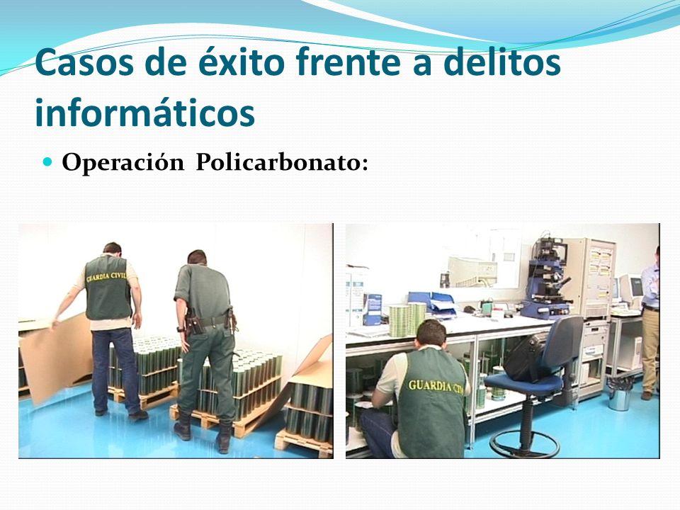 Casos de éxito frente a delitos informáticos Operación Policarbonato: