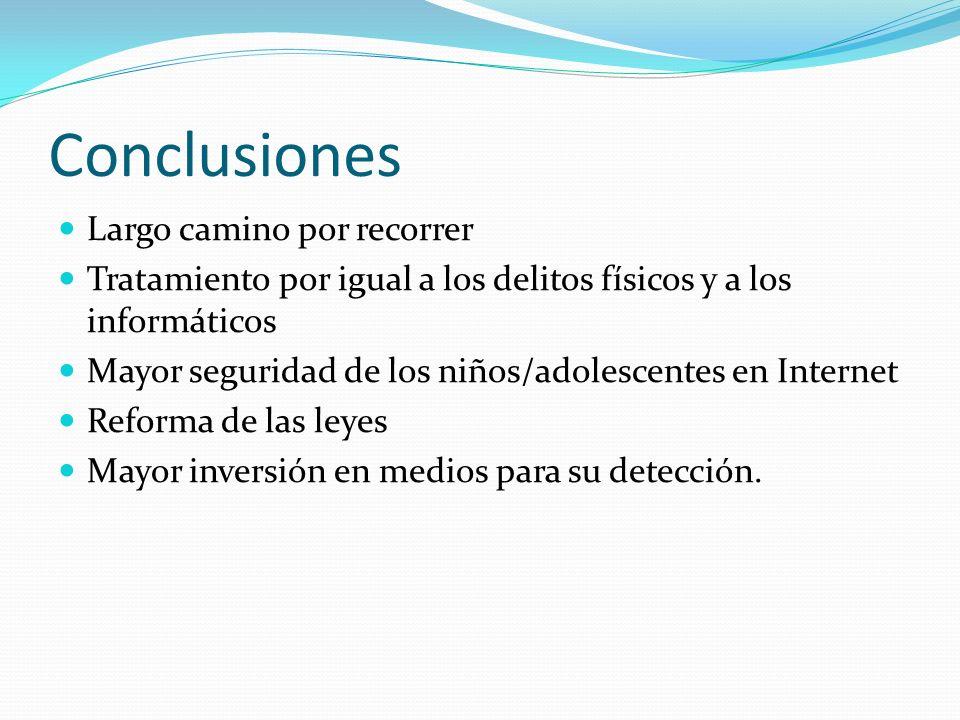 Conclusiones Largo camino por recorrer Tratamiento por igual a los delitos físicos y a los informáticos Mayor seguridad de los niños/adolescentes en I