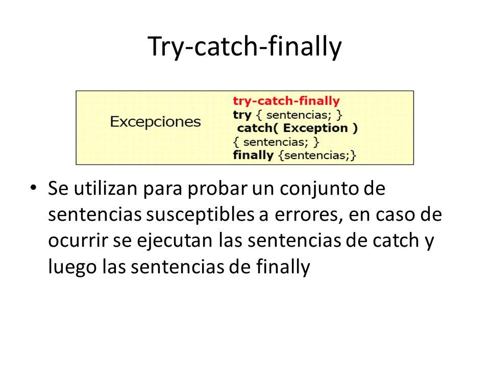 Try-catch-finally Se utilizan para probar un conjunto de sentencias susceptibles a errores, en caso de ocurrir se ejecutan las sentencias de catch y l