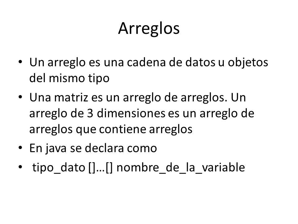 Arreglos Un arreglo es una cadena de datos u objetos del mismo tipo Una matriz es un arreglo de arreglos. Un arreglo de 3 dimensiones es un arreglo de