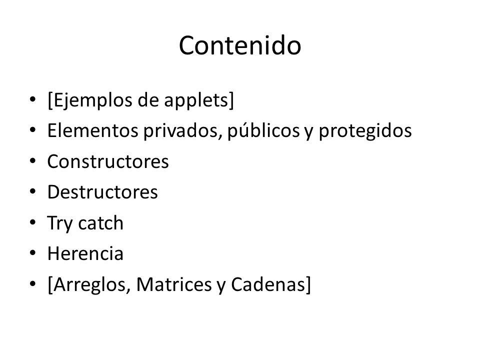 Contenido [Ejemplos de applets] Elementos privados, públicos y protegidos Constructores Destructores Try catch Herencia [Arreglos, Matrices y Cadenas]