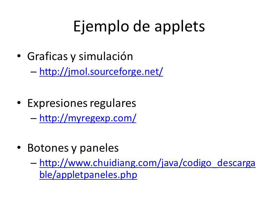 Ejemplo de applets Graficas y simulación – http://jmol.sourceforge.net/ http://jmol.sourceforge.net/ Expresiones regulares – http://myregexp.com/ http