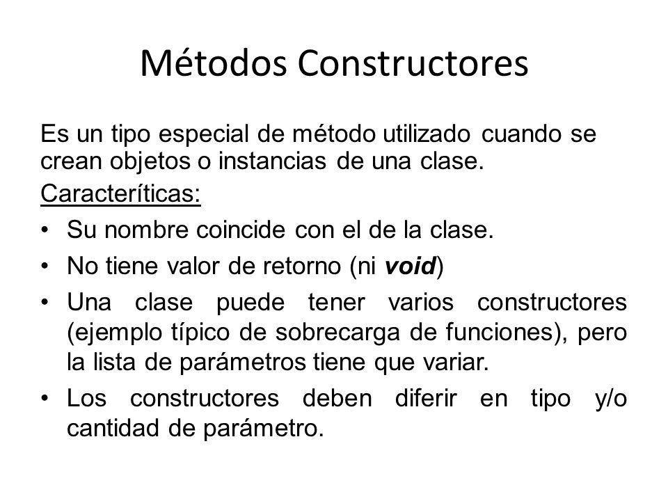 Métodos Constructores Es un tipo especial de método utilizado cuando se crean objetos o instancias de una clase. Caracteríticas: Su nombre coincide co