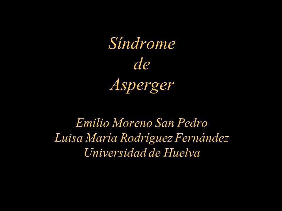Síndrome de Asperger Emilio Moreno San Pedro Luisa María Rodríguez Fernández Universidad de Huelva