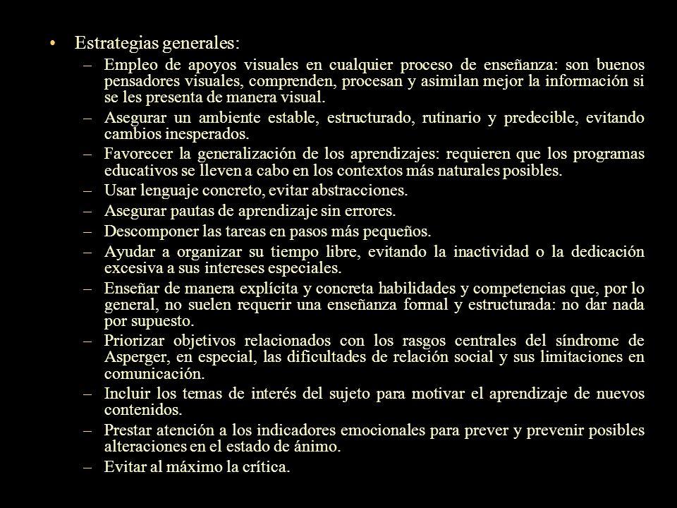 Estrategias generales: –Empleo de apoyos visuales en cualquier proceso de enseñanza: son buenos pensadores visuales, comprenden, procesan y asimilan m