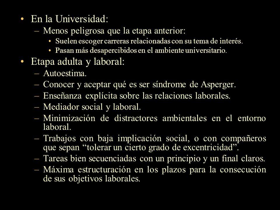 En la Universidad: –Menos peligrosa que la etapa anterior: Suelen escoger carreras relacionadas con su tema de interés. Pasan más desapercibidos en el