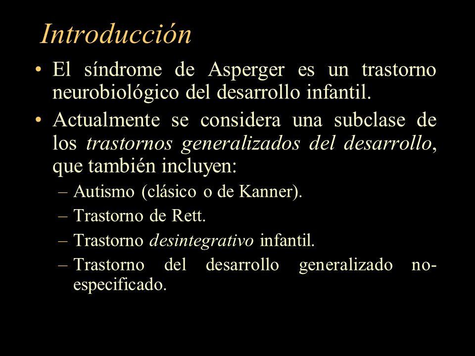 Introducción El síndrome de Asperger es un trastorno neurobiológico del desarrollo infantil. Actualmente se considera una subclase de los trastornos g