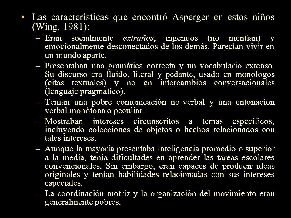 Las características que encontró Asperger en estos niños (Wing, 1981): –Eran socialmente extraños, ingenuos (no mentían) y emocionalmente desconectado