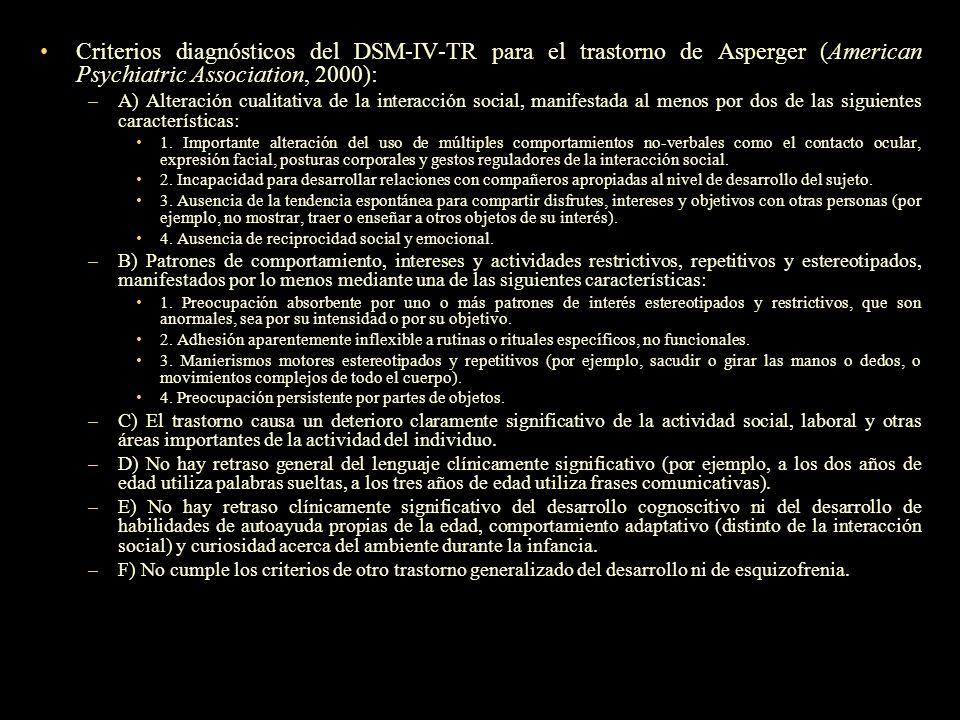 Criterios diagnósticos del DSM-IV-TR para el trastorno de Asperger (American Psychiatric Association, 2000): –A) Alteración cualitativa de la interacc