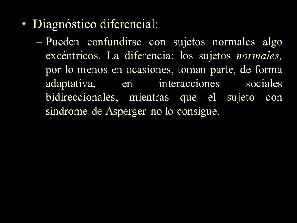 Diagnóstico diferencial: –Pueden confundirse con sujetos normales algo excéntricos. La diferencia: los sujetos normales, por lo menos en ocasiones, to
