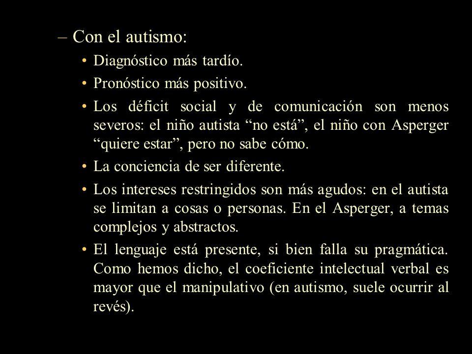 –Con el autismo: Diagnóstico más tardío. Pronóstico más positivo. Los déficit social y de comunicación son menos severos: el niño autista no está, el