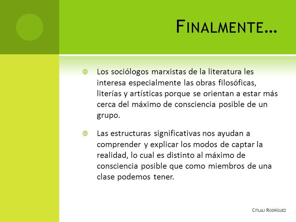 F INALMENTE … Los sociólogos marxistas de la literatura les interesa especialmente las obras filosóficas, literías y artísticas porque se orientan a e