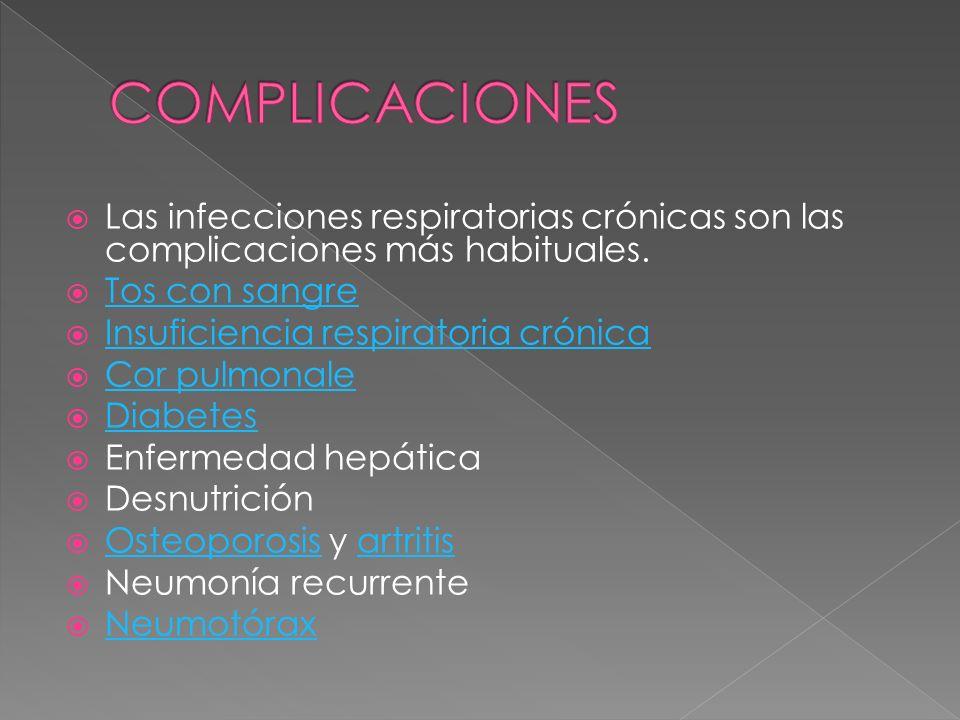 Las infecciones respiratorias crónicas son las complicaciones más habituales. Tos con sangre Insuficiencia respiratoria crónica Cor pulmonale Diabetes