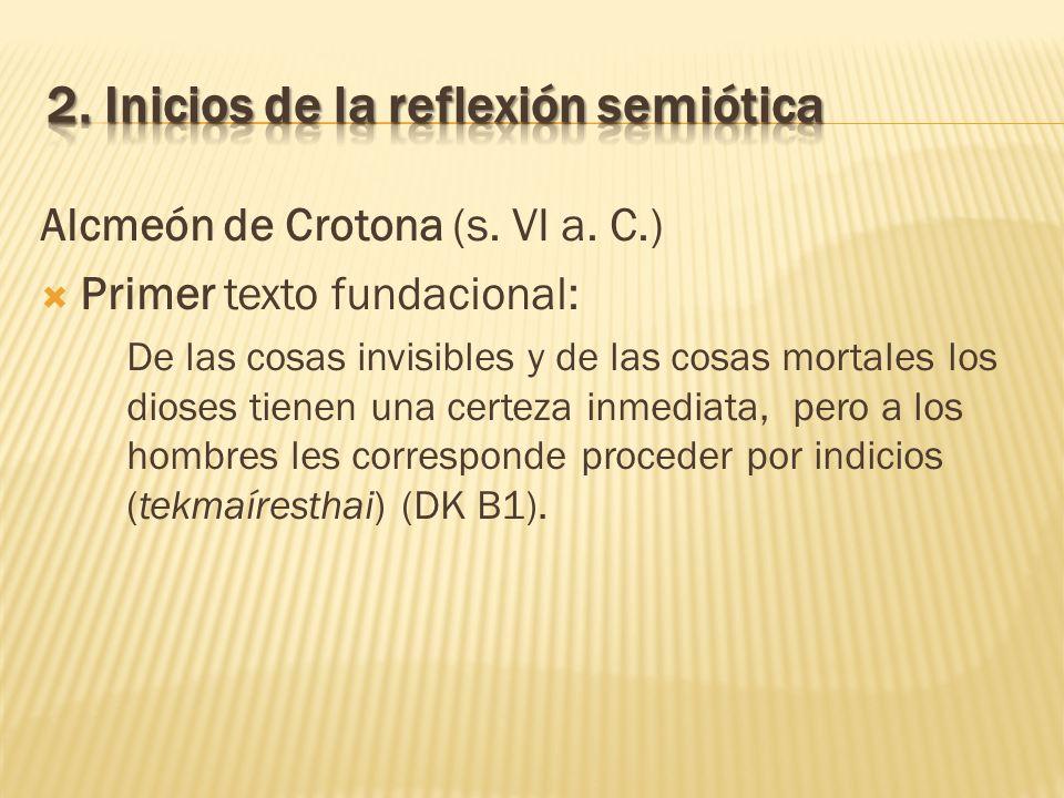 Alcmeón de Crotona (s. VI a. C.) Primer texto fundacional: De las cosas invisibles y de las cosas mortales los dioses tienen una certeza inmediata, pe