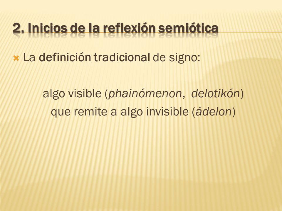 La definición tradicional de signo: algo visible (phainómenon, delotikón) que remite a algo invisible (ádelon)