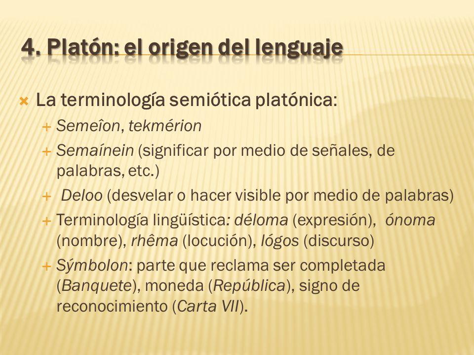 La terminología semiótica platónica: Semeîon, tekmérion Semaínein (significar por medio de señales, de palabras, etc.) Deloo (desvelar o hacer visible