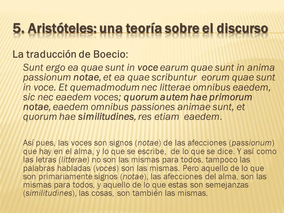 La traducción de Boecio : Sunt ergo ea quae sunt in voce earum quae sunt in anima passionum notae, et ea quae scribuntur eorum quae sunt in voce. Et q