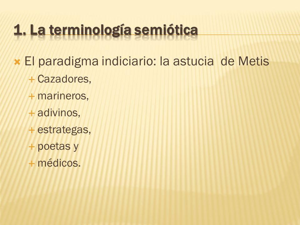 El paradigma indiciario: la astucia de Metis Cazadores, marineros, adivinos, estrategas, poetas y médicos.