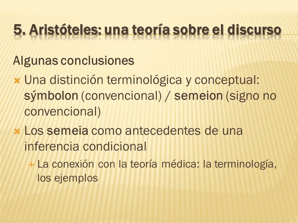 Algunas conclusiones Una distinción terminológica y conceptual: sýmbolon (convencional) / semeion (signo no convencional) Los semeia como antecedentes