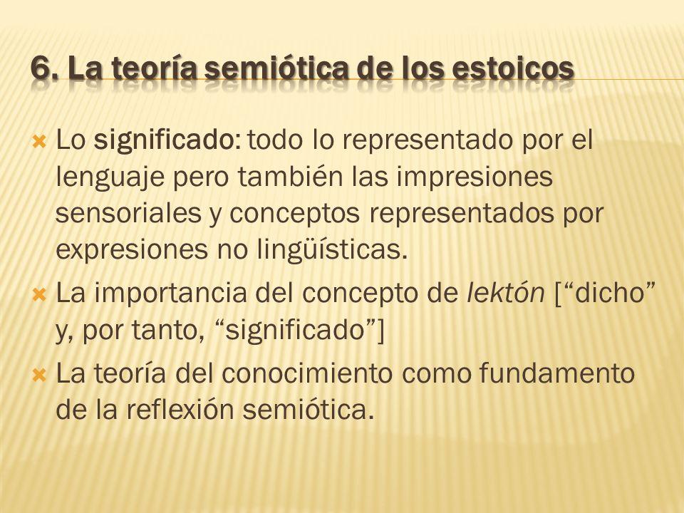 Lo significado: todo lo representado por el lenguaje pero también las impresiones sensoriales y conceptos representados por expresiones no lingüística